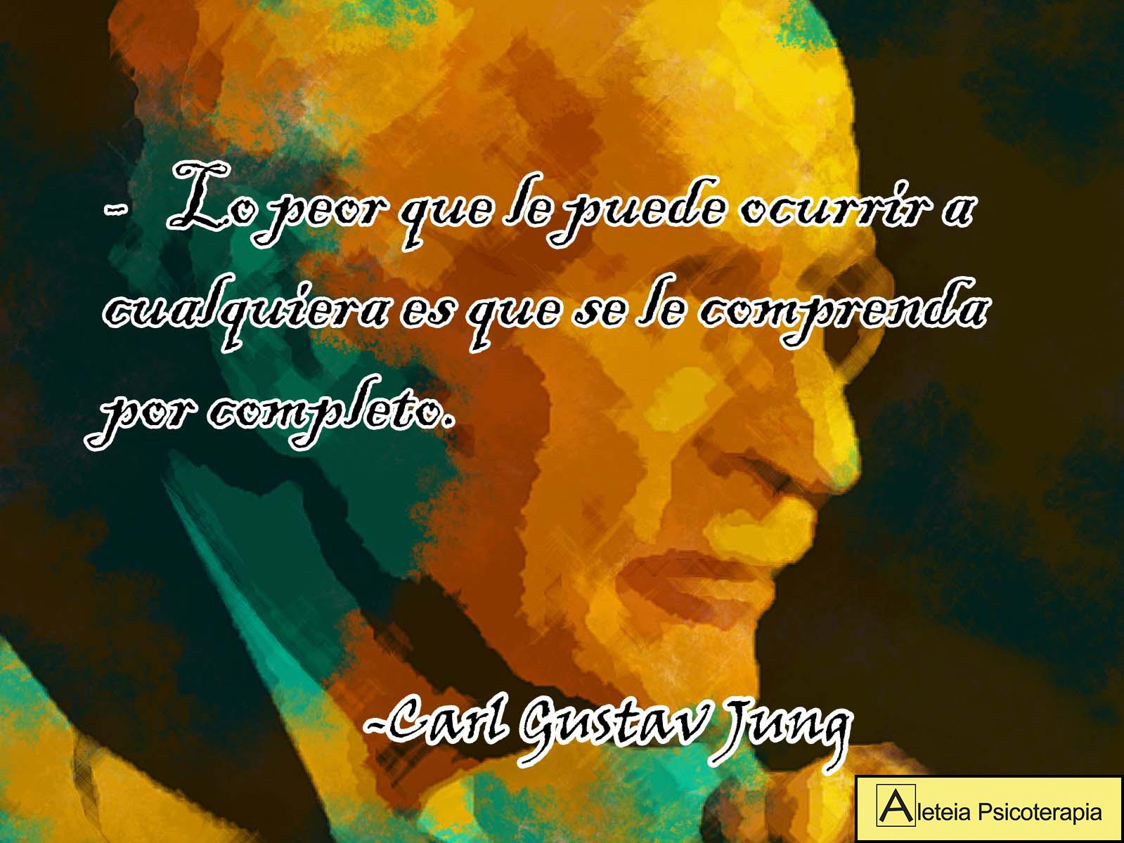 """""""Lo peor que le puede ocurrir a cualquiera es que se le comprenda por completo"""". Carl Gustav Jung."""