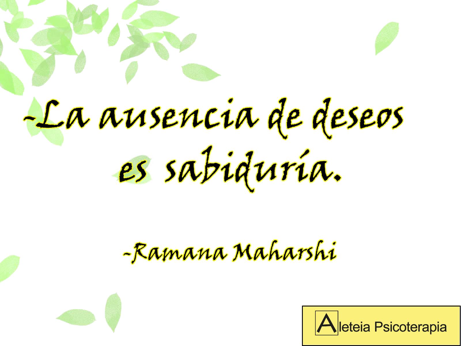 """""""La ausencia de deseos es sabiduría"""". Ramana Maharshi."""